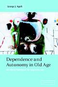 Dependence and Autonomy in Old Age An Ethical Framework for Long-Term Care