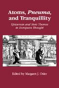 Atoms, Pneuma, And Tranquillity Epicurean And Stoic Themes in European Thought