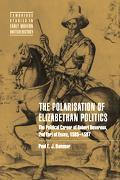 Polarisation of Elizabethan Politics The Political Career of Robert Devereux, 2nd Earl of Es...
