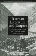 Russian Literature And Empire Conquest of the Caucasus from Pushkin to Tolstoy
