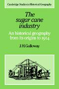 Sugar Cane Industry An Historical Geography from Its Origins to 1914