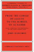 From the Crcle of Alcuin to the School Auxerre Logic, Theology, and Philosophy in the Early ...