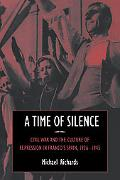 Time of Silence Civil War And the Culture of Repression in Franco's Spain, 19361945
