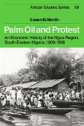 Palm Oil And Protest An Economic History of the Ngwa Region, South-eastern Nigeria, 18001980