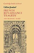 French Renaissance Tragedy The Dramatic Word