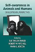 Self-awareness in Animals and Humans Developmental Perspectives