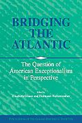 Bridging the Atlantic The Question of American Exceptionalism in Perspective