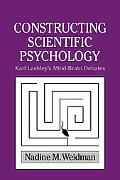 Constructing Scientific Psychology Karl Lashley's Mind-brain Debate