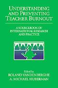 Understanding And Preventing Teacher Burnout A Sourcebook of International Research And Prac...