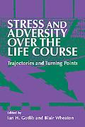 Stress And Adversity over the Life Course Trajectories And Turning Points