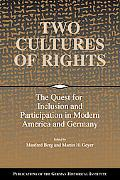 Two Cultures of Rights The Quest for Inclusion And Participation in Modern America And Germany