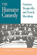 Humane Comedy Constant, Tocqueville, and French Liberalism