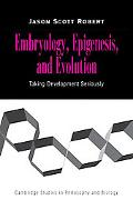 Embryology, Epigenesis and Evolution Taking Development Seriously