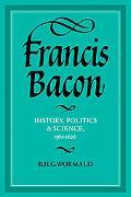 Francis Bacon History, Politics and Science, 1561-1626