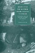 Death and the Mother from Dickens to Freud Victorian Fiction and the Anxiety of Origins