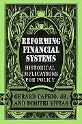 Reforming Financial Systems Historical Implications for Policy
