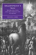 Shakespeare's Troy Drama, Politics, and the Translation of Empire