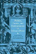 Politics, Poetics, and Hermeneutics in Milton's Prose