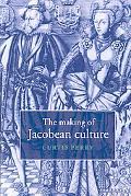 Making of Jacobean Culture James I and the Renegotiation of Elizabethan Literary Practice