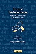 Textual Performances The Modern Reproduction of Shakespeare's Drama