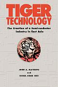 Tiger Technology The Creation of a Semiconductor Industry in East Asia