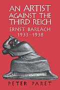 Artist Against the Third Reich Ernst Barlach, 1933-1938