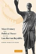 Mass Oratory and Political Power in the Late Roman Republic