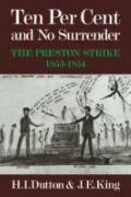 Ten Per Cent and No Surrender: The Preston Strike, 1853-1854