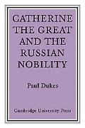 Catherine the Great and the Russian Nobilty: A Study Based on the Materials of the Legislati...