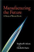 Manufacturing the Future: A History of Western Electric