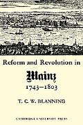 Reform And Revolution In Mainz 1743-1803
