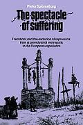 Spectacle of Suffering: Executions and the Evolution of Repression: from a Preindustrial met...