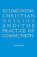 Ecumenism, Christian Origins and the Practice of Communion