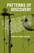 Patterns of Discovery: An Enquiry into the Conceptual Foundations of Science