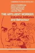 Affluent Worker: Industrial Attitudes and Behaviour - John H. Goldthorpe - Paperback