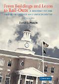 From Buildings and Loans to Bail-Outs: A History of the American Savings and Loan Industry, ...