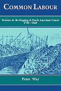 Common Labour: Workers and the Digging of North American Canals 1780-1860