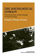 The Sociological Domain: The Durkheimians and the Founding of French Sociology
