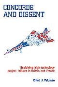 Concorde and Dissent: Explaining High Technology Project Failures in Britain and France