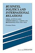 Business, Politics and International Relations: Steel, Cotton and International Cartels in B...