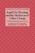Land Use Planning and the Mediation of Urban Change: The British Planning System in Practice