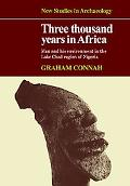 Three Thousand Years in Africa: Man and His Environment in the Lake Chad Region of Nigeria