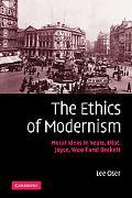 Ethics of Modernism: Moral Ideas in Yeats, Eliot, Joyce, Woolf and Beckett