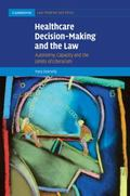 Healthcare Decision-Making and the Law : Autonomy, Capacity and the Limits of Liberalism