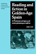 Reading and Fiction in Golden-Age Spain: A Platonist Critique and Some Picaresque Replies (C...