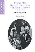 Status and Respectability in the Cape Colony, 1750-1870: A Tragedy of Manners (African Studies)