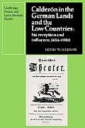 Caldern in the German Lands and the Low Countries: His Reception and Influence, 1654-1980 (C...