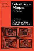 Gabriel Garca Mrquez: New Readings (Cambridge Iberian and Latin American Studies)