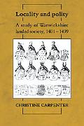Locality and Polity: A Study of Warwickshire Landed Society, 1401-1499
