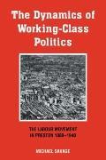 The Dynamics of Working-class Politics: The Labour Movement in Preston, 1880-1940